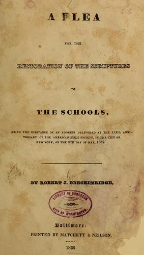 A plea for the restoration of the Scriptures to the schools by Robert J. Breckinridge