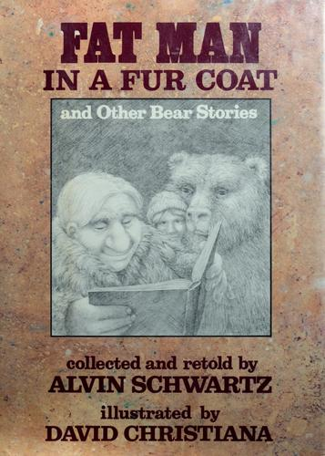 Fat man in a fur coat, and other bear stories by Alvin Schwartz