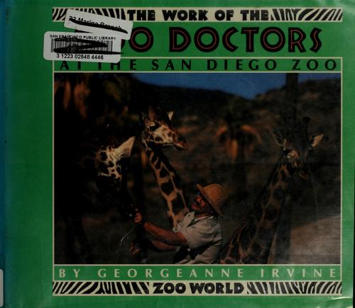 The work of the zoo doctors at the San Diego Zoo by Georgeanne Irvine