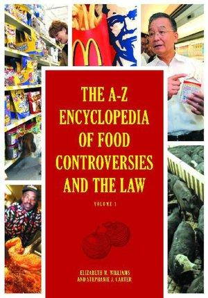 The A-Z encyclopedia of food controversies and the law by Elizabeth M. Williams