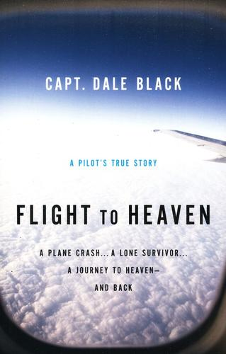 Flight to Heaven: A Plane Crash...A Lone Survivor...A Journey to Heaven--and Bac