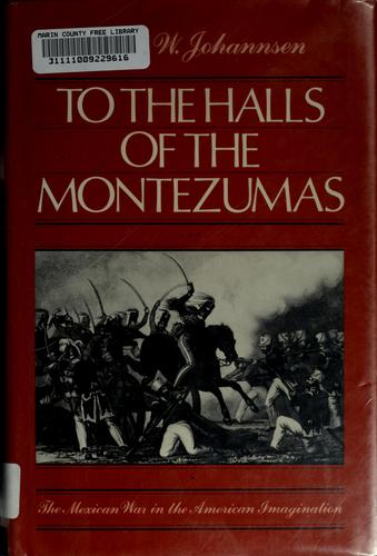 To the halls of the Montezumas by Robert Walter Johannsen