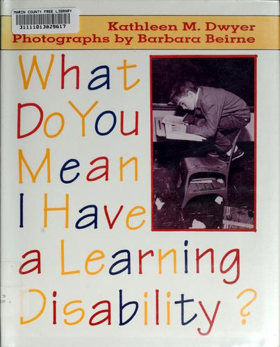 What do you mean I have a learning disability? by Kathleen Marie Dwyer