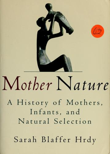 Image 0 of Mother Nature: A History of Mothers, Infants, and Natural Selection