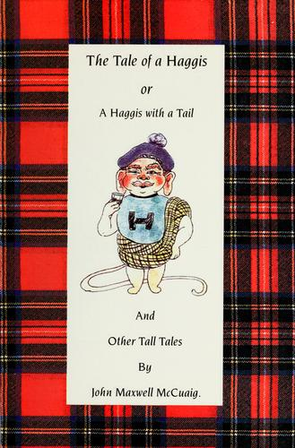 The tale of a haggis, or, A haggis with a tail and other tall tales by McCuaig John Maxwell