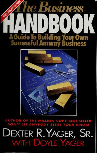 The Business Handbook (A Guide To Building Your Own Successful Amway Business) by Dexter R. Yager, Doyle Yager