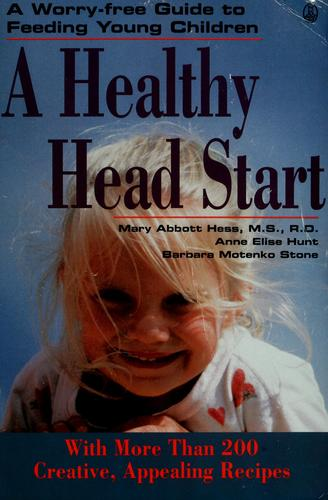 A Healthy Head Start by Mary Abbott Hess, Anne Elise Hunt, Barbara Motenko Stone
