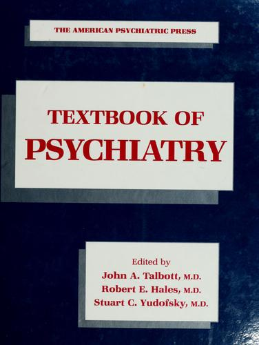 The American Psychiatric Press textbook of psychiatry by edited by John A. Talbott, Robert E. Hales, Stuart C. Yudofsky.
