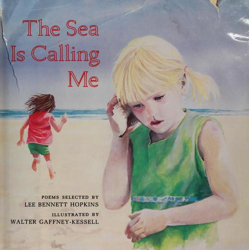 The Sea is calling me by selected by Lee Bennett Hopkins ; illustrated by Walter Gaffney Kessell.