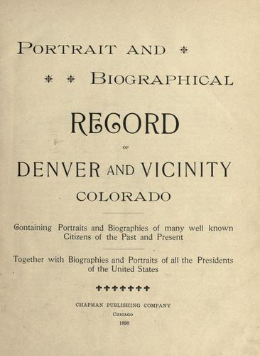 Portrait and biographical record of Denver and vicinity, Colorado by