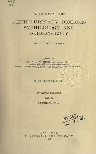 A system of genito-urinary diseases, syphilology and  dermatology by Morrow, Prince Albert