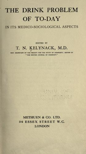 The drink problem of to-day in its medico-sociological aspects by Kelynack, T. N.