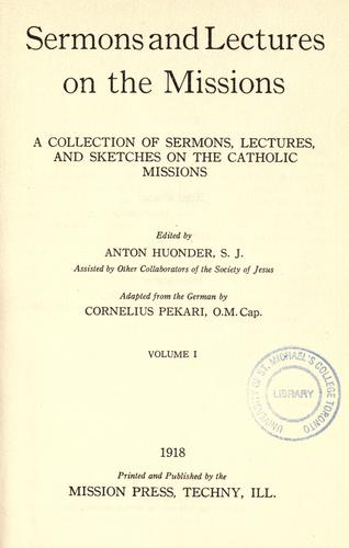 Sermons and lectures on the missions by edited by Anton Huonder ; adapted from the German by Cornelius Pekari.