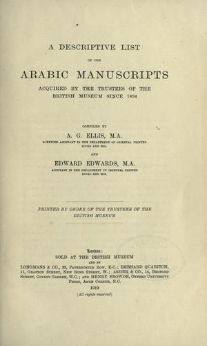 A descriptive list of the Arabic manuscripts acquired by the Trustees of the British Museum since 1894 by British Museum. Department of Oriental Printed Books and Manuscripts.