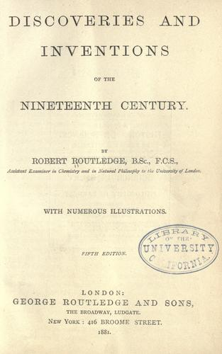 Discoveries and inventions of the nineteenth century by Robert Routledge