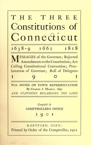 The three constitutions of Connecticut, 1638-9, 1662, 1818 by Connecticut. Office of the State Comptroller.