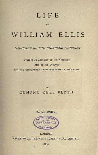 Life of William Ellis (founder of the Birkbeck schools) with some account of his writings and of his labours for the improvement and extension of education by Edmund Kell Blyth