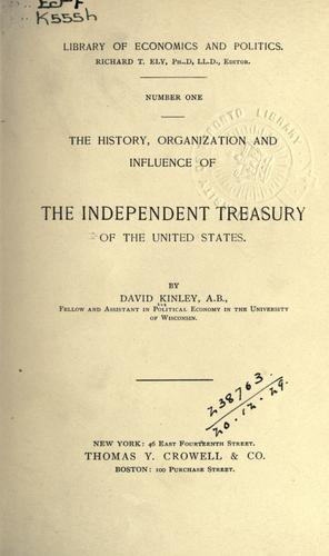 The history, organization and influence of the independent treasury of the United States.