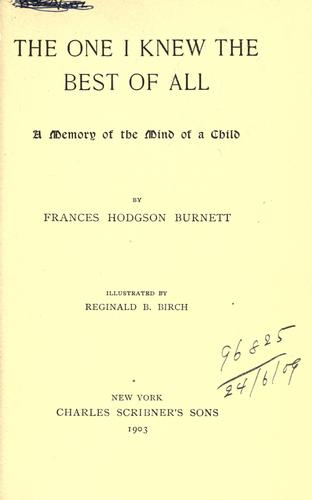 The one I knew the best of all, a memory of the mind of a child by Frances Hodgson Burnett