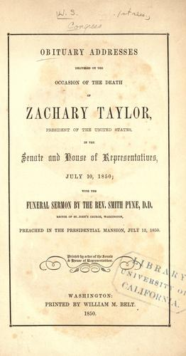 Obituary addresses delivered on the occasion of the death of Zachary Taylor, president of the United States, in the Senate and House of Representatives, July 10, 1850 by