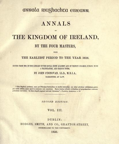 Annals of the kingdom of Ireland by by the Four masters, from the earliest period to the year 1616.