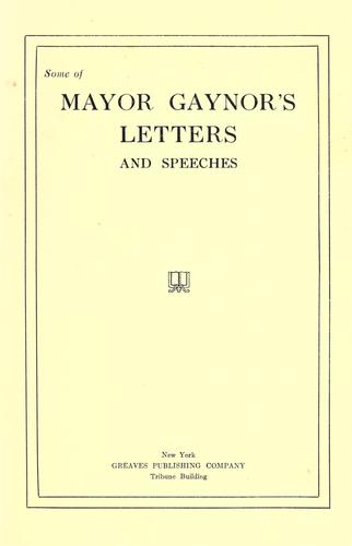 Some of Mayor Gaynor's letters and speeches by William Jay Gaynor