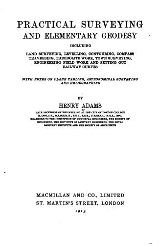 Practical surveying and elementary geodesy by Henry Adams