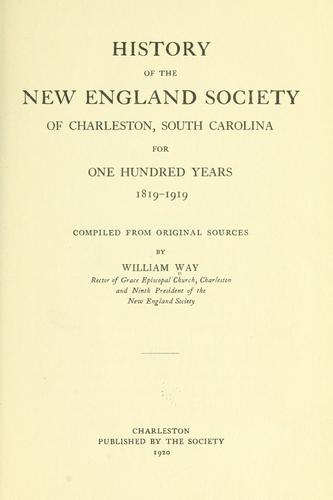 History of the New England society of Charleston, South Carolina, for one hundred years, 1819-1919 by Way, William