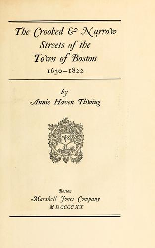 The crooked & narrow streets of the town of Boston 1630-1822 by Annie Haven Thwing