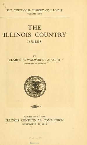 The Illinois country, 1673-1818 by Clarence Walworth Alvord