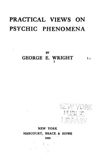 Practical Views On Psychic Phenomena by George E. Wright