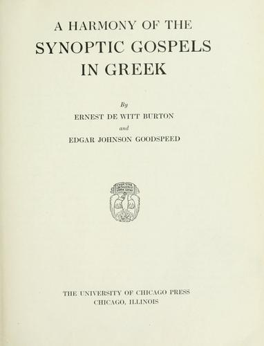 A harmony of the synoptic gospels in Greek by by Ernest DeWitt Burton and Edgar Johnson Goodspeed.