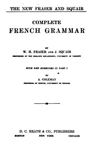 The new Fraser and Squair complete French grammar by W. H. Fraser