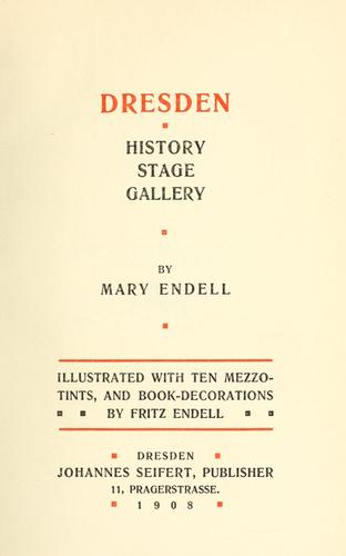 Dresden--history, stage, gallery by Mary Endell