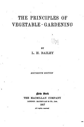 The principles of vegetable-gardening by L. H. Bailey