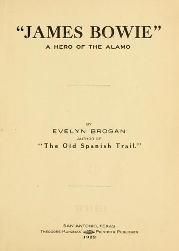 """James Bowie"", a hero of the Alamo by Evelyn Brogan"