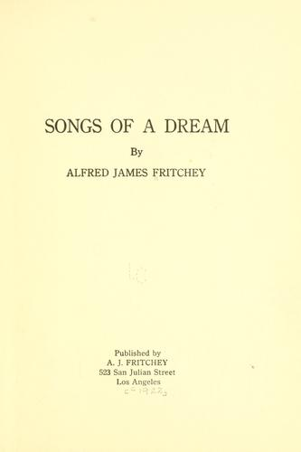 Songs of a dream by Alfred James Fritchey