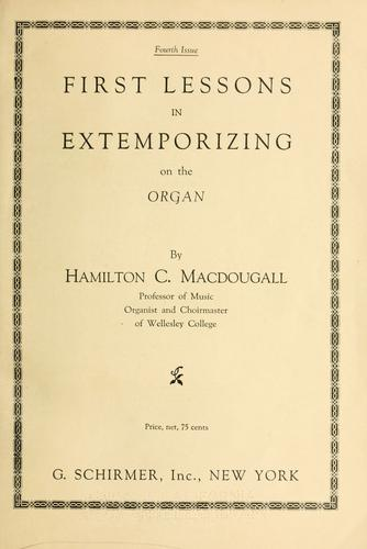 First lessons in extemporizing on the organ by H. C. Macdougall