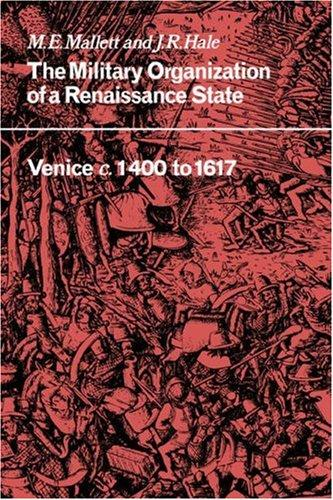 The Military Organisation of a Renaissance State by M. E. Mallett, J. R. Hale