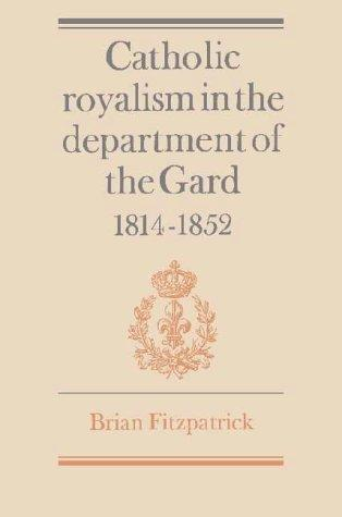 Catholic royalism in the department of the Gard, 1814-1852 by Fitzpatrick, Brian.