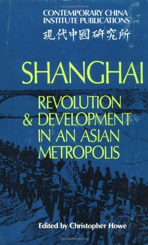 Shanghai, revolution and development in an Asian metropolis by