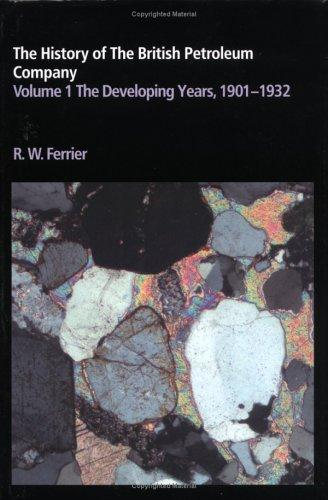 The history of the British Petroleum Company by R. W. Ferrier