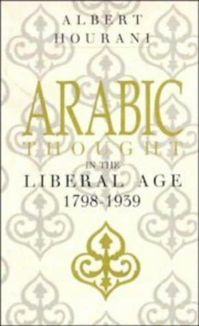 Arabic thought in the liberal age, 1798-1939 by Albert Habib Hourani