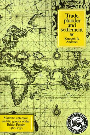 Trade, Plunder and Settlement by Kenneth R. Andrews