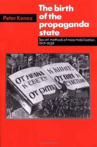 The birth of the propaganda state by Peter Kenez