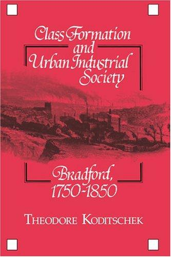 Class formation and urban-industrial society by Theodore Koditschek