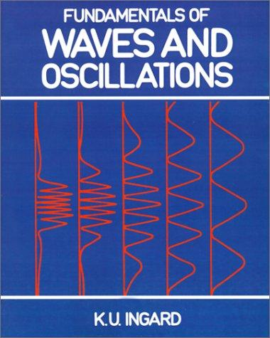 Fundamentals of waves & oscillations by K. Uno Ingard