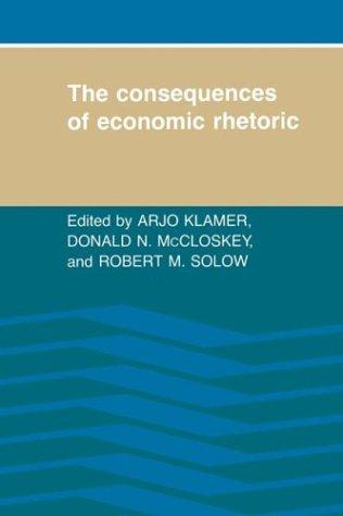 The Consequences of economic rhetoric by edited by Arjo Klamer, Donald N. McCloskey, Robert M. Solow.