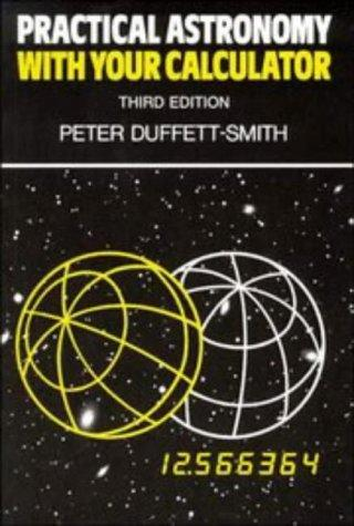 Practical astronomy with your calculator by Peter Duffett-Smith