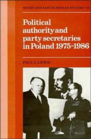 Political authority and party secretaries in Poland, 1975-1986 by Lewis, Paul G.